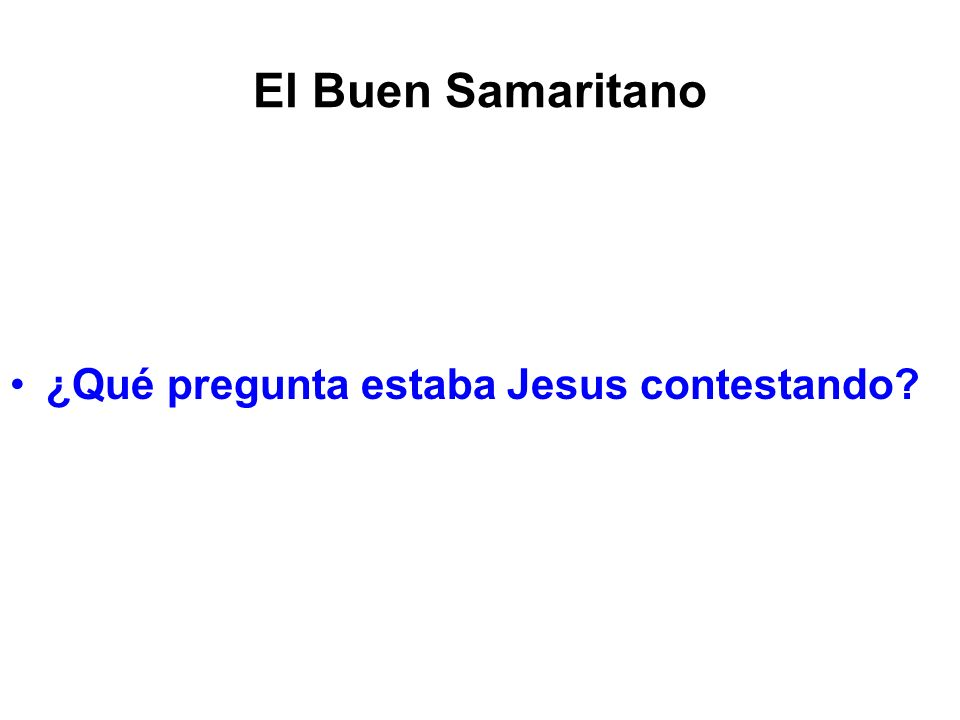El Buen Samaritano ¿Qué pregunta estaba Jesus contestando?