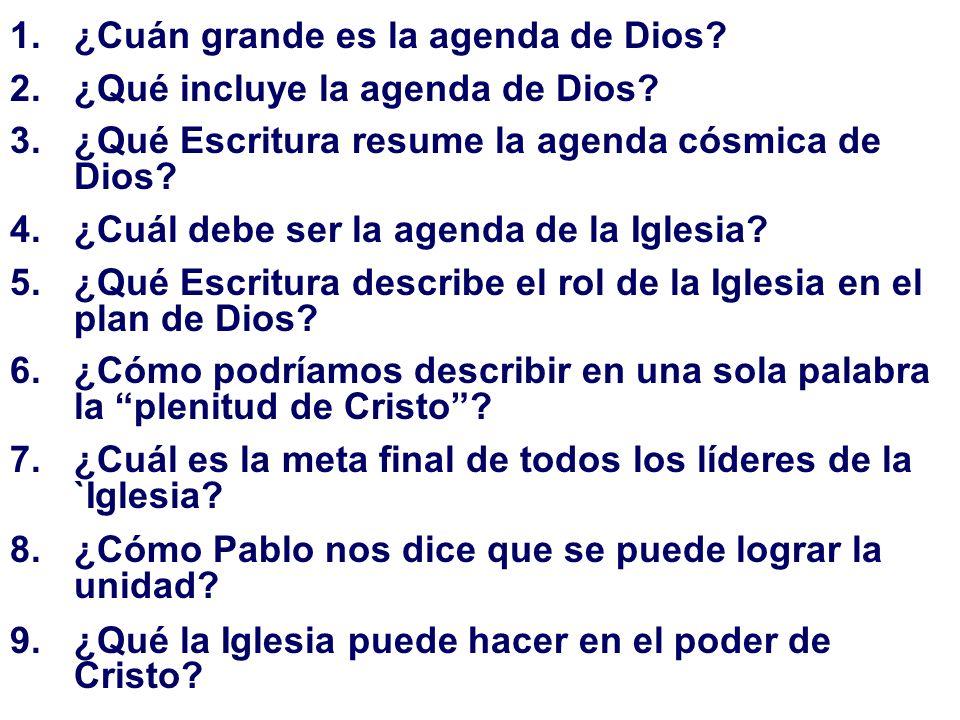 1.¿Cuán grande es la agenda de Dios? 2.¿Qué incluye la agenda de Dios? 3.¿Qué Escritura resume la agenda cósmica de Dios? 4.¿Cuál debe ser la agenda d