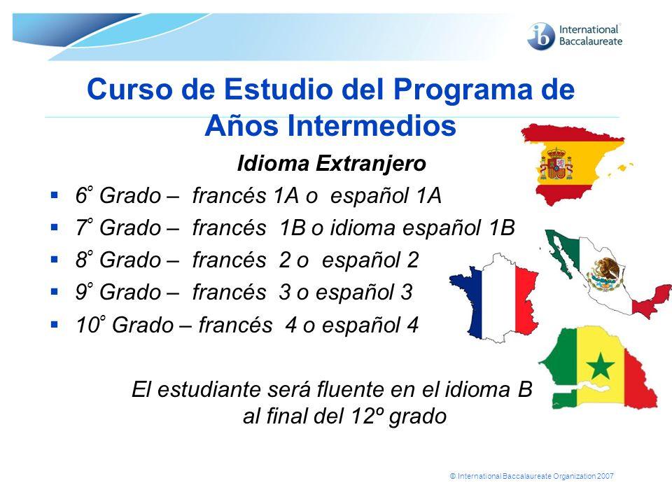 © International Baccalaureate Organization 2007 Curso de Estudio del Programa de Años Intermedios Idioma Extranjero 6 º Grado – francés 1A o español 1