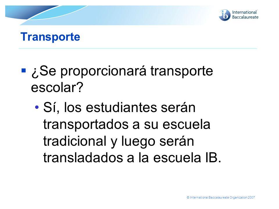 © International Baccalaureate Organization 2007 Transporte ¿Se proporcionará transporte escolar? Sí, los estudiantes serán transportados a su escuela