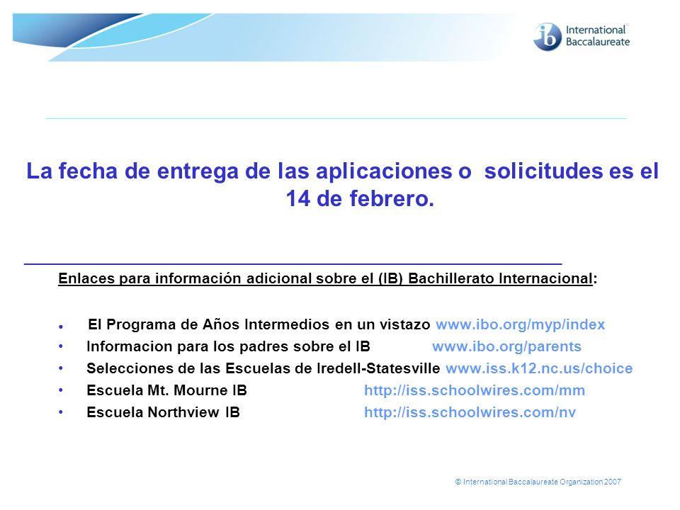 © International Baccalaureate Organization 2007 La fecha de entrega de las aplicaciones o solicitudes es el 14 de febrero. ___________________________