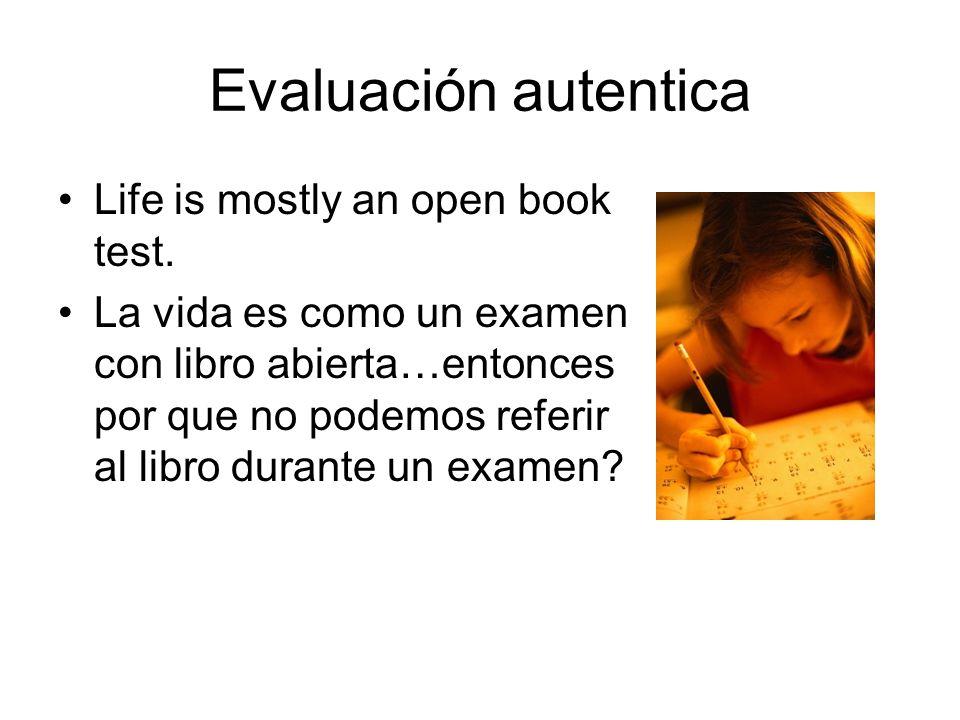 Evaluación autentica Life is mostly an open book test. La vida es como un examen con libro abierta…entonces por que no podemos referir al libro durant