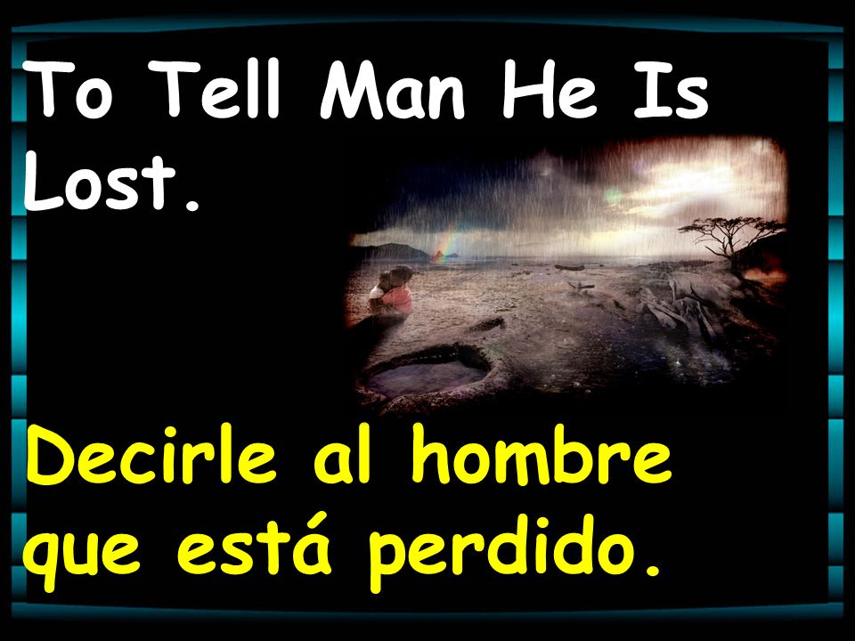 The sixth answer is: God gave men the Bible in order: La sexta respuesta: Dios dio la Biblia al hombre para: To Reveal What One Must Do To Keep Saved.