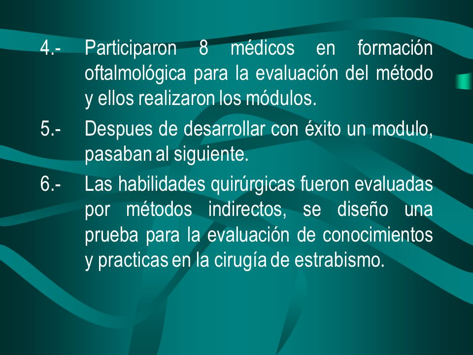 4.-Participaron 8 médicos en formación oftalmológica para la evaluación del método y ellos realizaron los módulos. 5.-Despues de desarrollar con éxito