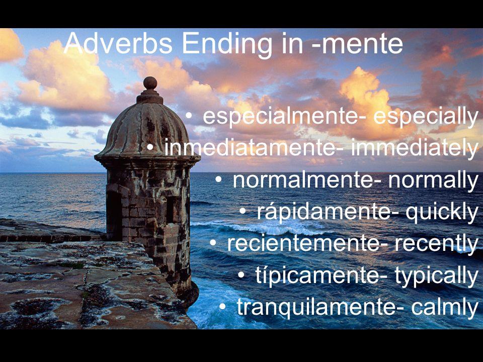 Adverbs Ending in -mente especialmente- especially inmediatamente- immediately normalmente- normally rápidamente- quickly recientemente- recently típi
