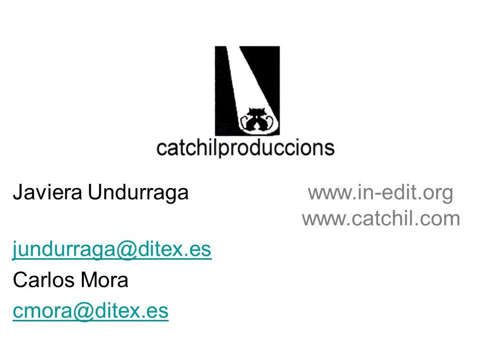 Javiera Undurraga www.in-edit.org www.catchil.com jundurraga@ditex.es Carlos Mora cmora@ditex.es