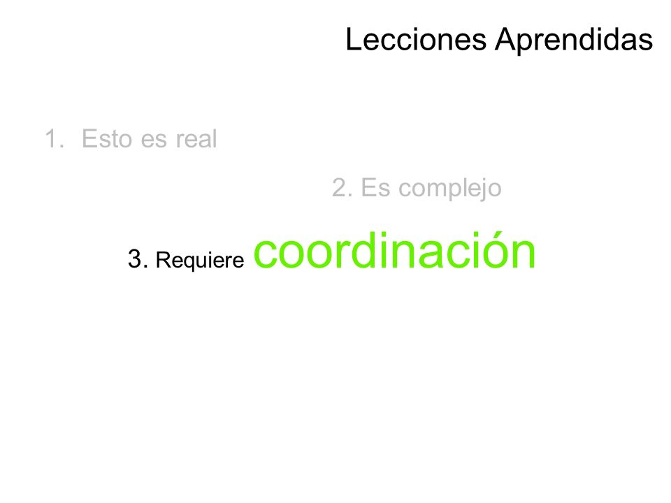 3. Requiere coordinación 2. Es complejo 1.Esto es real Lecciones Aprendidas