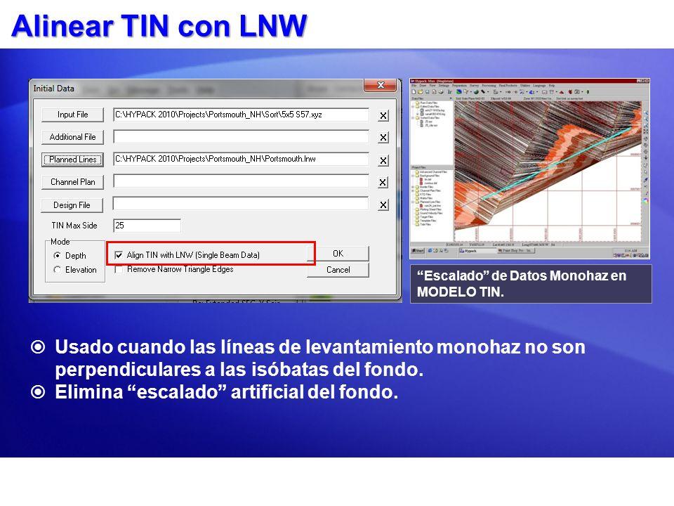 Alinear TIN con LNW Usado cuando las líneas de levantamiento monohaz no son perpendiculares a las isóbatas del fondo. Elimina escalado artificial del