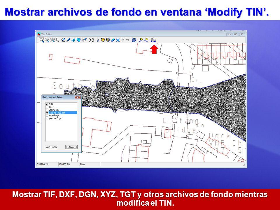 Mostrar archivos de fondo en ventana Modify TIN. Mostrar TIF, DXF, DGN, XYZ, TGT y otros archivos de fondo mientras modifica el TIN.