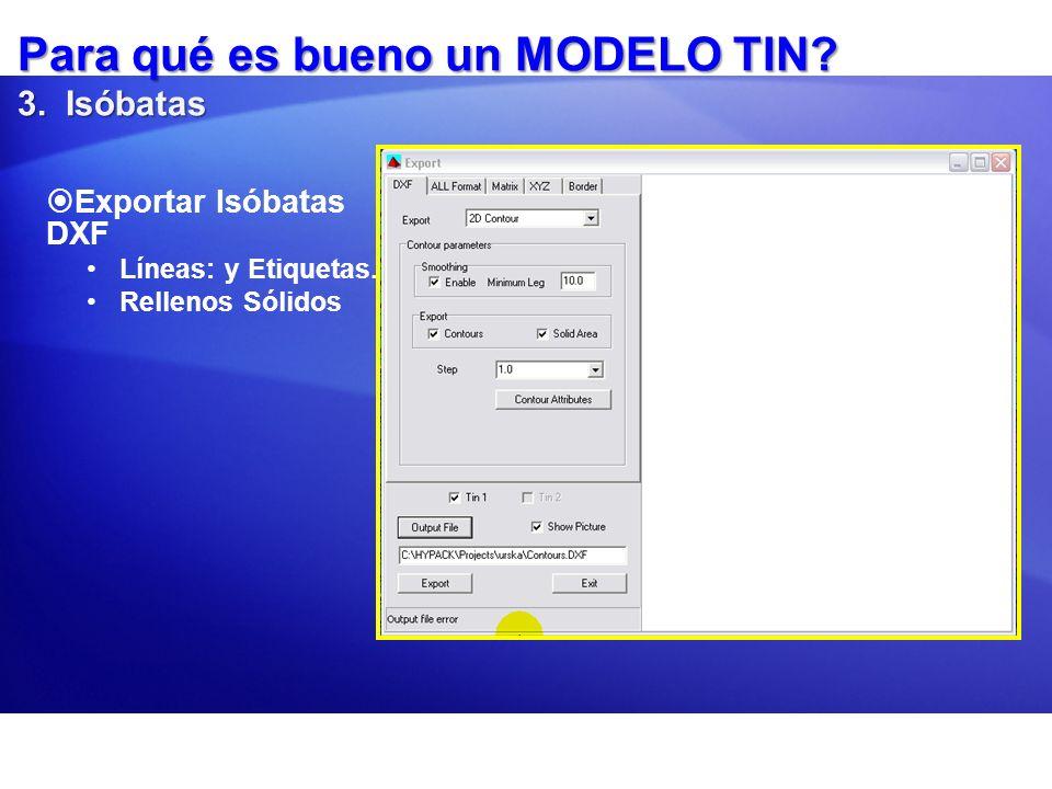 Para qué es bueno un MODELO TIN? 3. Isóbatas Exportar Isóbatas DXF Líneas: y Etiquetas. Rellenos Sólidos