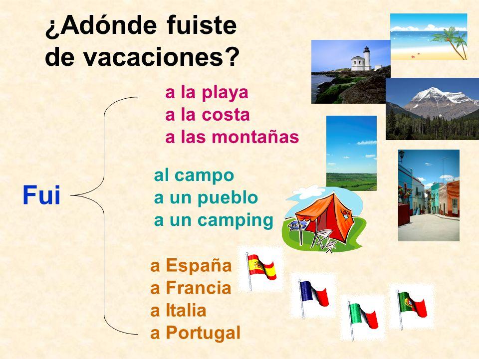 ¿Adónde fuiste de vacaciones? Fui a la playa a la costa a las montañas al campo a un pueblo a un camping a España a Francia a Italia a Portugal
