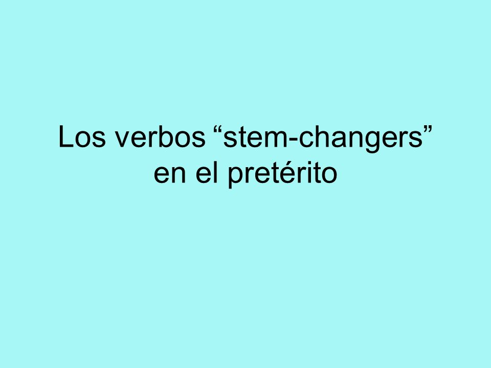 Los Verbos -AR -AR verbs never change in the preterite.