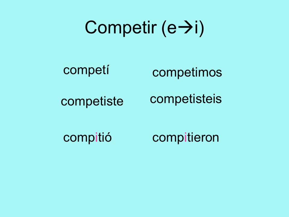 Competir (e i) competí competiste compitió competimos competisteis compitieron
