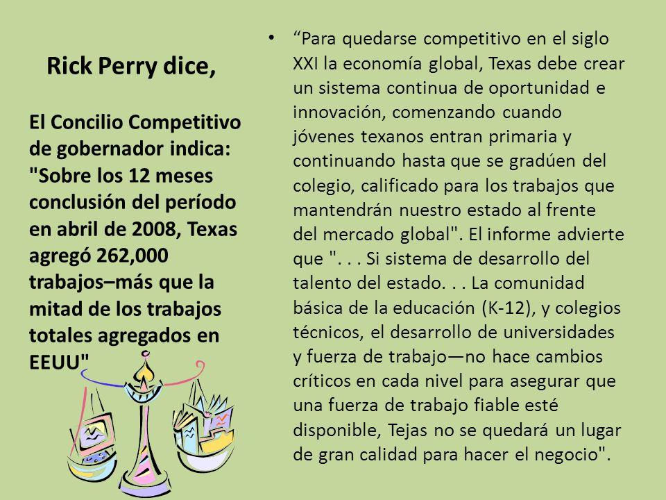 Rick Perry dice, Para quedarse competitivo en el siglo XXI la economía global, Texas debe crear un sistema continua de oportunidad e innovación, comenzando cuando jóvenes texanos entran primaria y continuando hasta que se gradúen del colegio, calificado para los trabajos que mantendrán nuestro estado al frente del mercado global .
