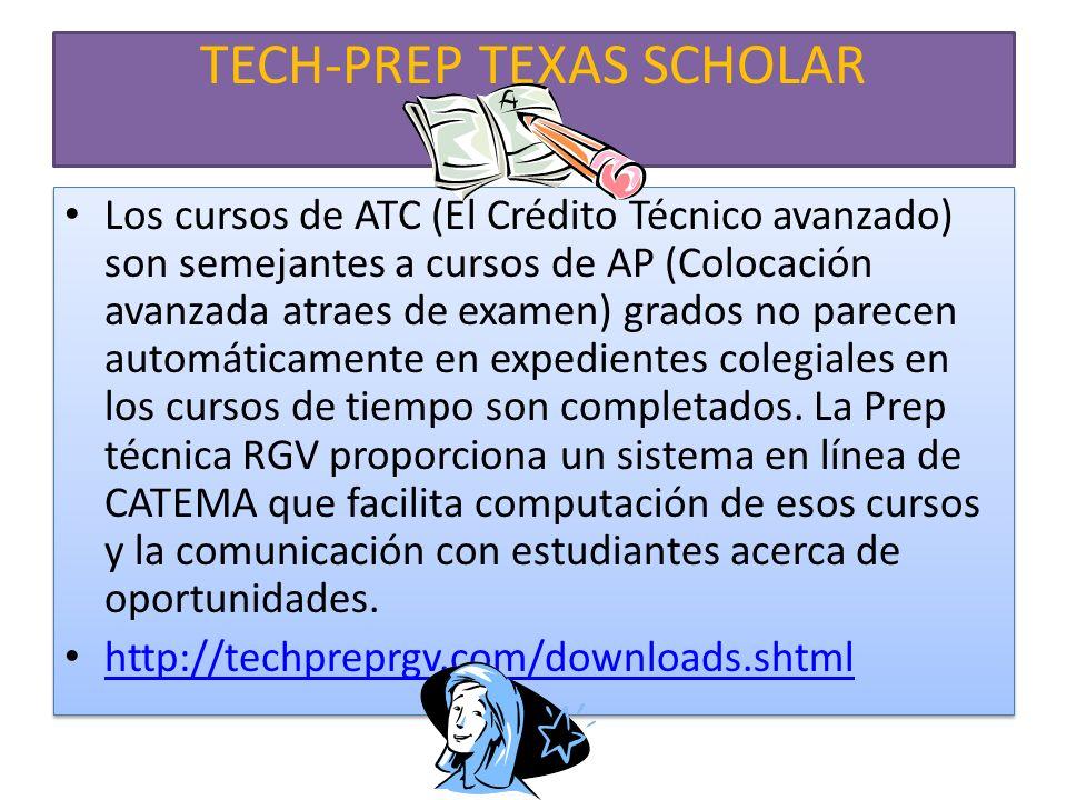 TECH-PREP TEXAS SCHOLAR Los cursos de ATC (El Crédito Técnico avanzado) son semejantes a cursos de AP (Colocación avanzada atraes de examen) grados no parecen automáticamente en expedientes colegiales en los cursos de tiempo son completados.