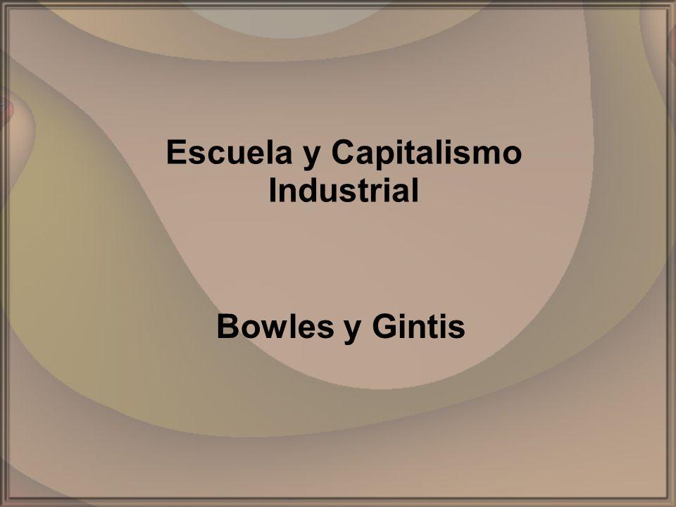 INTRODUCCION Samuel Bowles y Herbert Gintis, economistas, escribieron Schooling in Capitalist America (1976), libro que se ocupa del entorno institucional en el desarrollo del sistema escolar moderno y en que postulan su teoría de la correspondencia