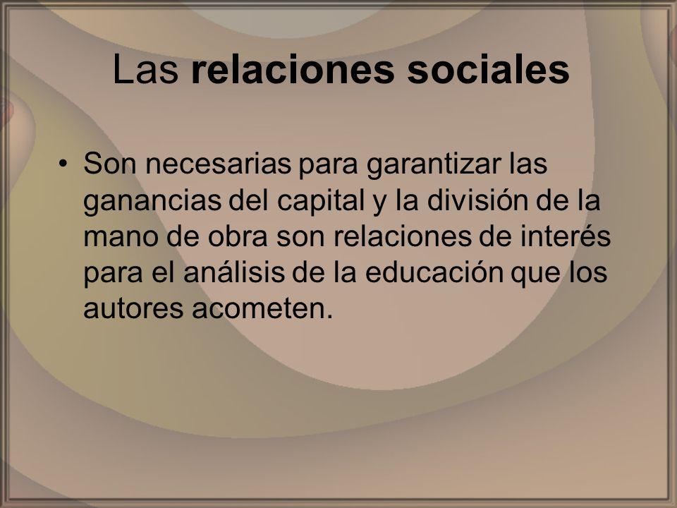 Las relaciones sociales Son necesarias para garantizar las ganancias del capital y la división de la mano de obra son relaciones de interés para el an