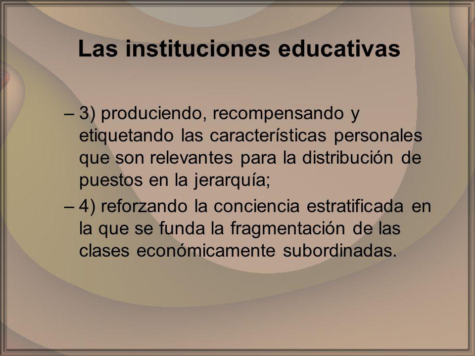 Las instituciones educativas –3) produciendo, recompensando y etiquetando las características personales que son relevantes para la distribución de pu