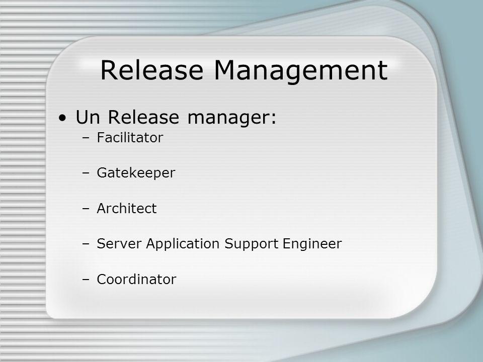 Un Release manager: –Facilitator –Gatekeeper –Architect –Server Application Support Engineer –Coordinator
