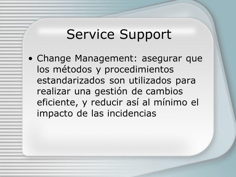 Service Support Change Management: asegurar que los métodos y procedimientos estandarizados son utilizados para realizar una gestión de cambios eficiente, y reducir así al mínimo el impacto de las incidencias