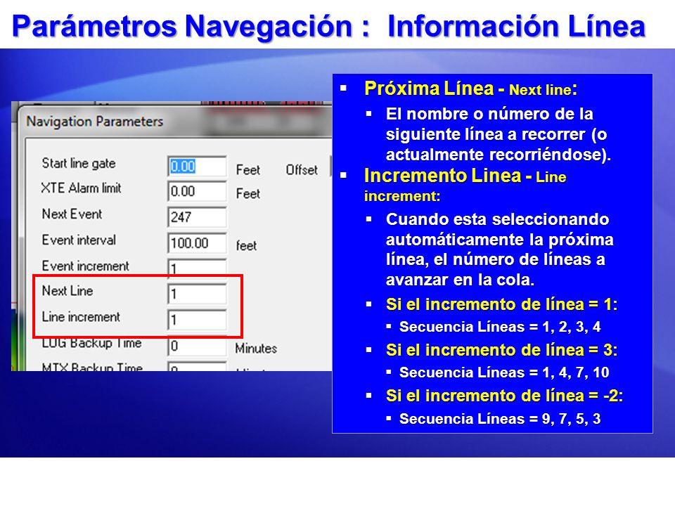 Parámetros Navegación : Cambio Automático de Tramos Mientras graba - While logging: Mientras graba - While logging: SURVEY automáticamente selecciona el segmento mas apropiado de la línea planeada solo cuando el estatus = Logging.