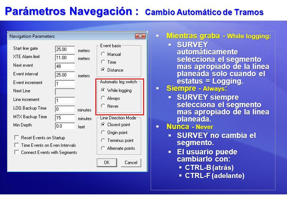 Parámetros Navegación : Cambio Automático de Tramos Mientras graba - While logging: Mientras graba - While logging: SURVEY automáticamente selecciona