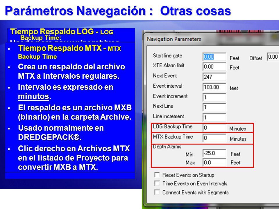 Parámetros Navegación : Otras cosas Tiempo Respaldo LOG - LOG Backup Time: Usado para prevenir archivos muy grandes y para proteger los datos en línea