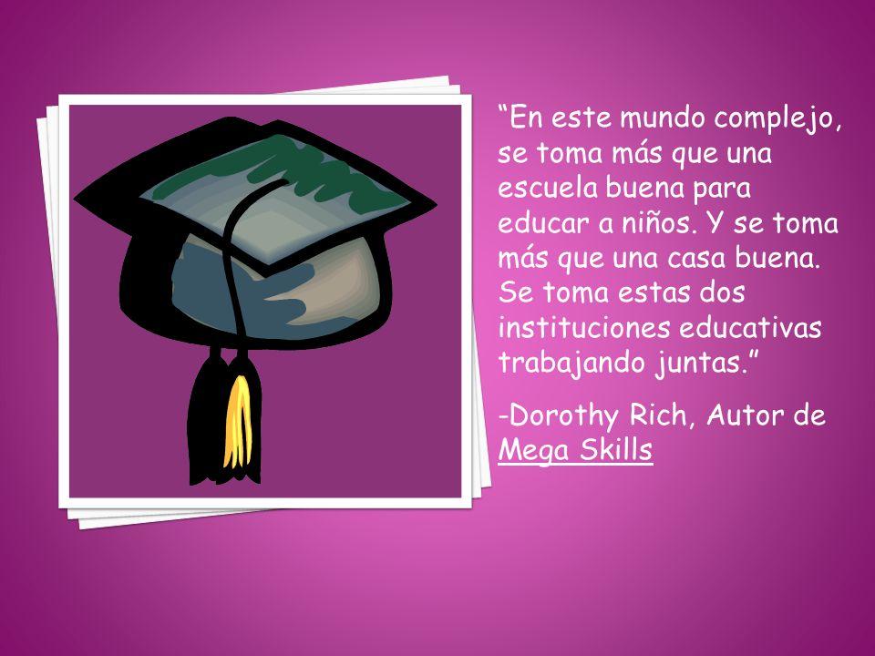 En este mundo complejo, se toma más que una escuela buena para educar a niños. Y se toma más que una casa buena. Se toma estas dos instituciones educa