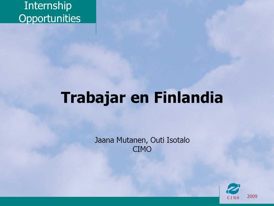 Internship Opportunities 2009 Trabajar en Finlandia Jaana Mutanen, Outi Isotalo CIMO