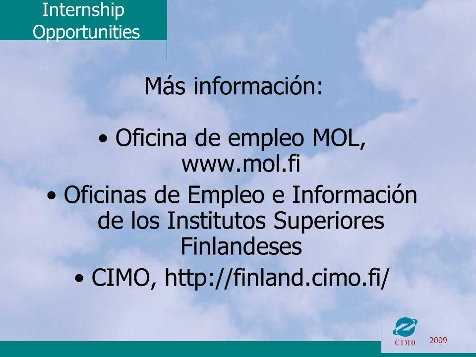 Internship Opportunities 2009 Más información: Oficina de empleo MOL, www.mol.fi Oficinas de Empleo e Información de los Institutos Superiores Finland