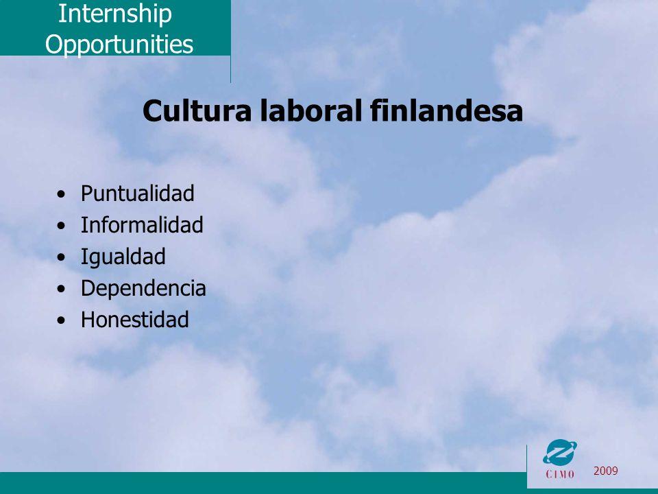 Internship Opportunities 2009 Cultura laboral finlandesa Puntualidad Informalidad Igualdad Dependencia Honestidad