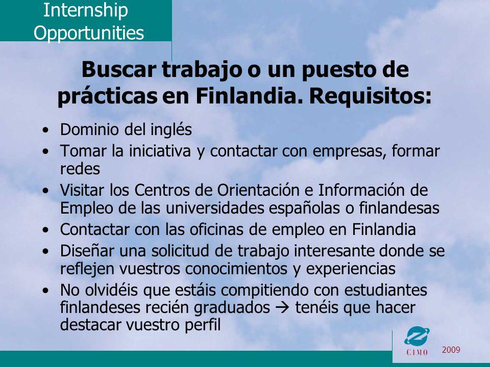 Internship Opportunities 2009 Buscar trabajo o un puesto de prácticas en Finlandia. Requisitos: Dominio del inglés Tomar la iniciativa y contactar con