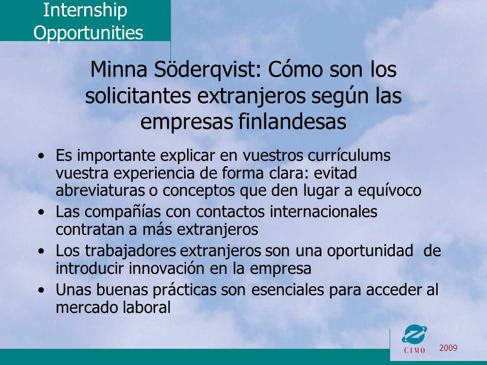 Internship Opportunities 2009 Minna Söderqvist: Cómo son los solicitantes extranjeros según las empresas finlandesas Es importante explicar en vuestro