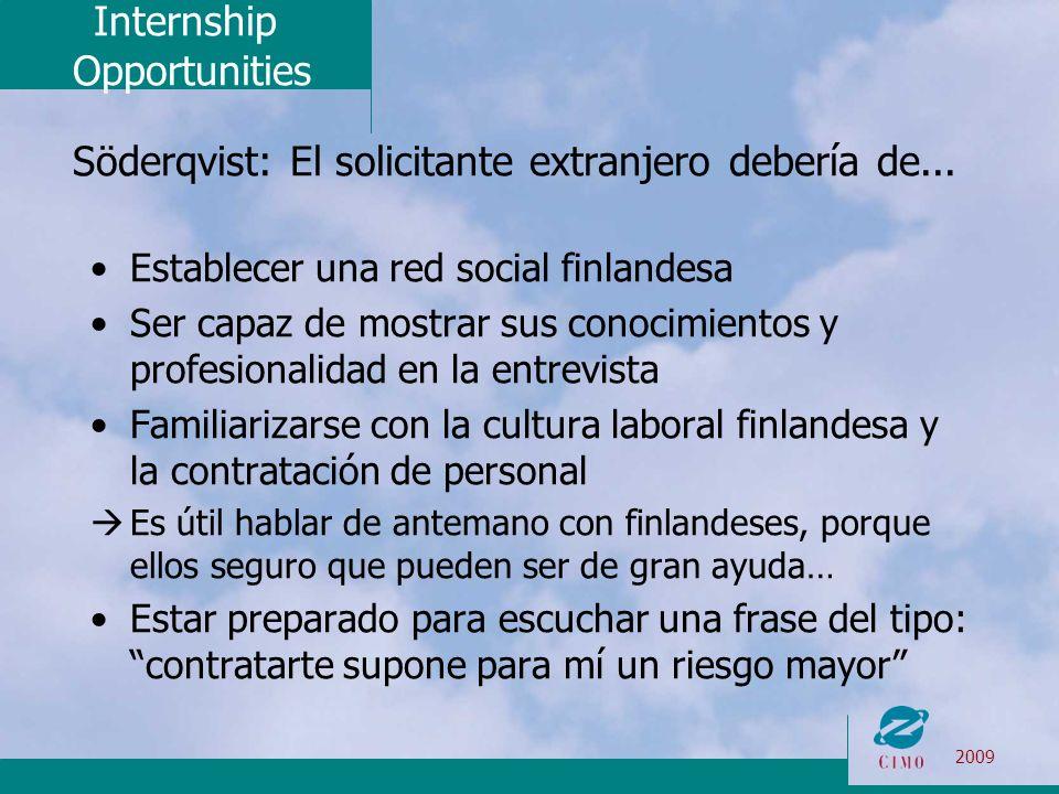 Internship Opportunities 2009 Söderqvist: El solicitante extranjero debería de... Establecer una red social finlandesa Ser capaz de mostrar sus conoci