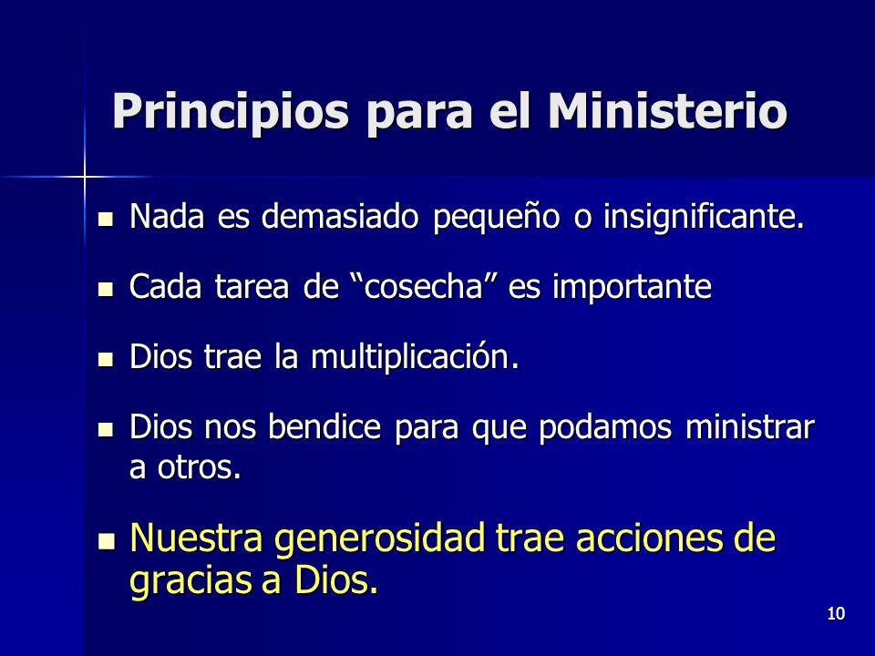 10 Principios para el Ministerio Nada es demasiado pequeño o insignificante. Nada es demasiado pequeño o insignificante. Cada tarea de cosecha es impo