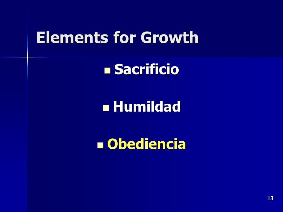 13 Elements for Growth Sacrificio Sacrificio Humildad Humildad Obediencia Obediencia