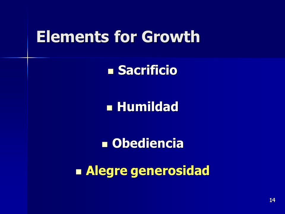 14 Elements for Growth Sacrificio Sacrificio Humildad Humildad Obediencia Obediencia Alegre generosidad Alegre generosidad