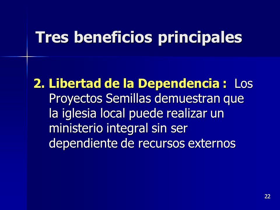 22 Tres beneficios principales 2. Libertad de la Dependencia : Los Proyectos Semillas demuestran que la iglesia local puede realizar un ministerio int