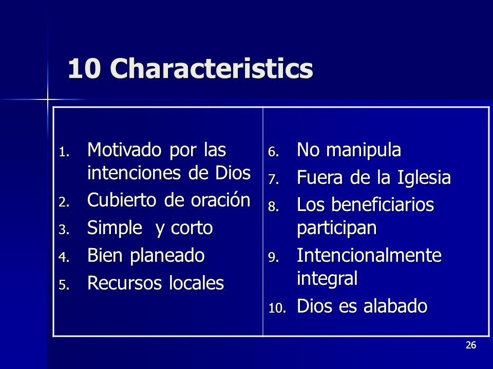 26 10 Characteristics 1. Motivado por las intenciones de Dios 2. Cubierto de oración 3. Simple y corto 4. Bien planeado 5. Recursos locales 6. No mani