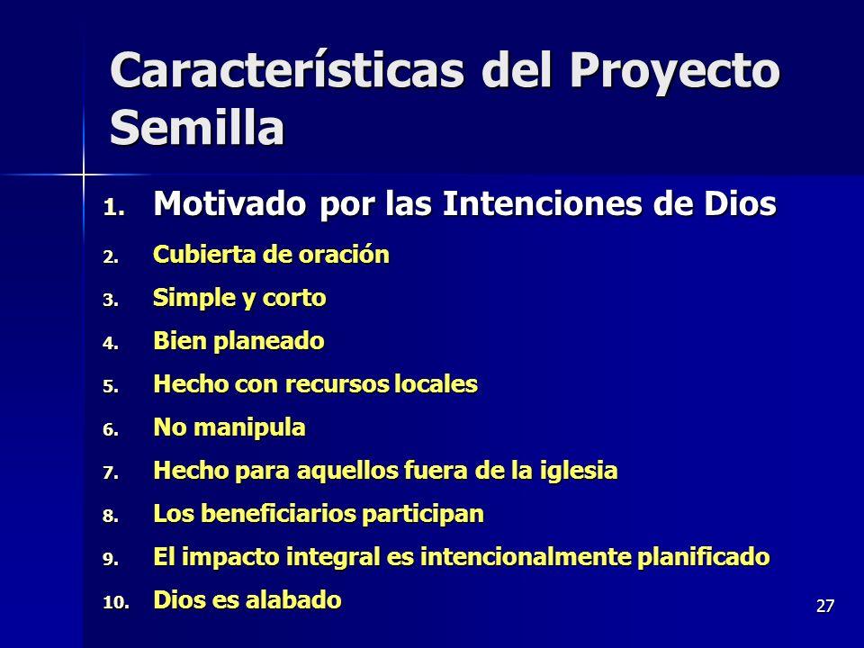27 Características del Proyecto Semilla 1. Motivado por las Intenciones de Dios 2. Cubierta de oración 3. Simple y corto 4. Bien planeado 5. Hecho con