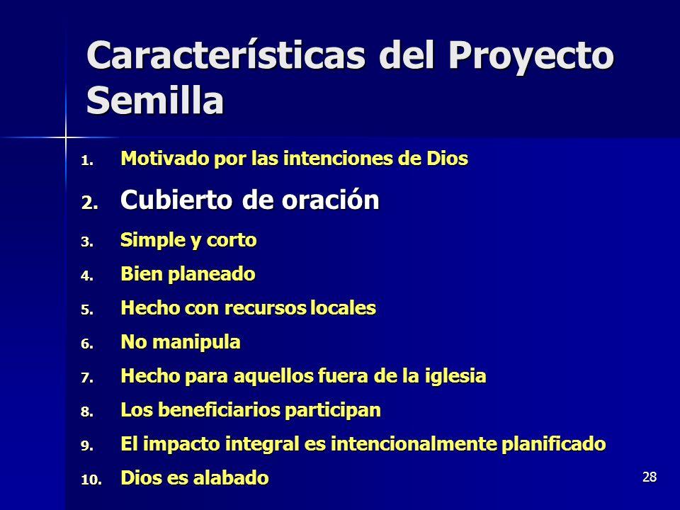 28 Características del Proyecto Semilla 1. Motivado por las intenciones de Dios 2. Cubierto de oración 3. Simple y corto 4. Bien planeado 5. Hecho con