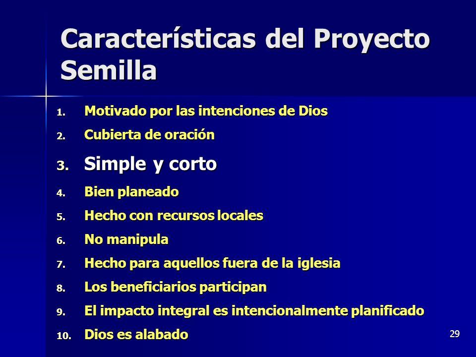 29 Características del Proyecto Semilla 1. Motivado por las intenciones de Dios 2. Cubierta de oración 3. Simple y corto 4. Bien planeado 5. Hecho con