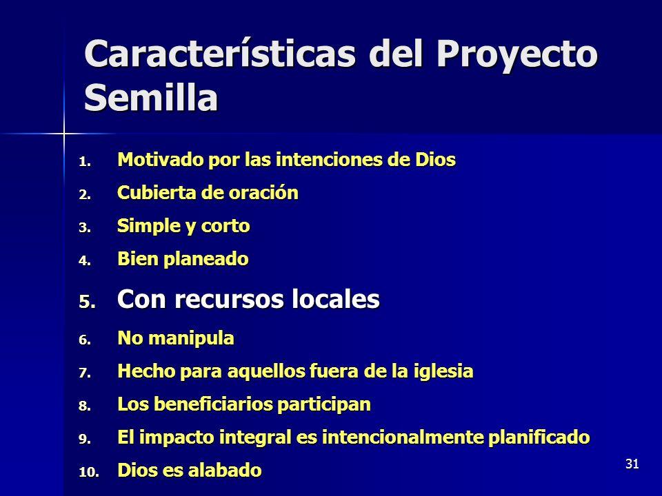 31 Características del Proyecto Semilla 1. Motivado por las intenciones de Dios 2. Cubierta de oración 3. Simple y corto 4. Bien planeado 5. Con recur