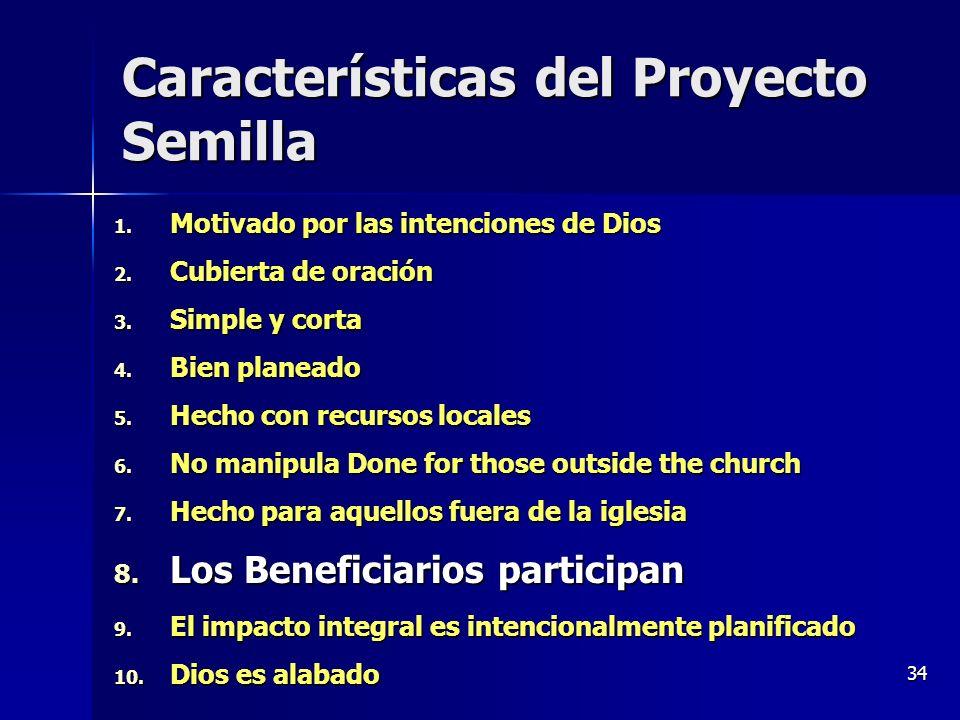 34 Características del Proyecto Semilla 1. Motivado por las intenciones de Dios 2. Cubierta de oración 3. Simple y corta 4. Bien planeado 5. Hecho con