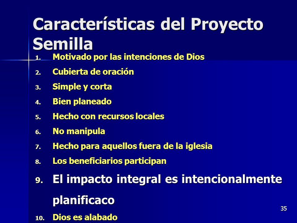 35 Características del Proyecto Semilla 1. Motivado por las intenciones de Dios 2. Cubierta de oración 3. Simple y corta 4. Bien planeado 5. Hecho con