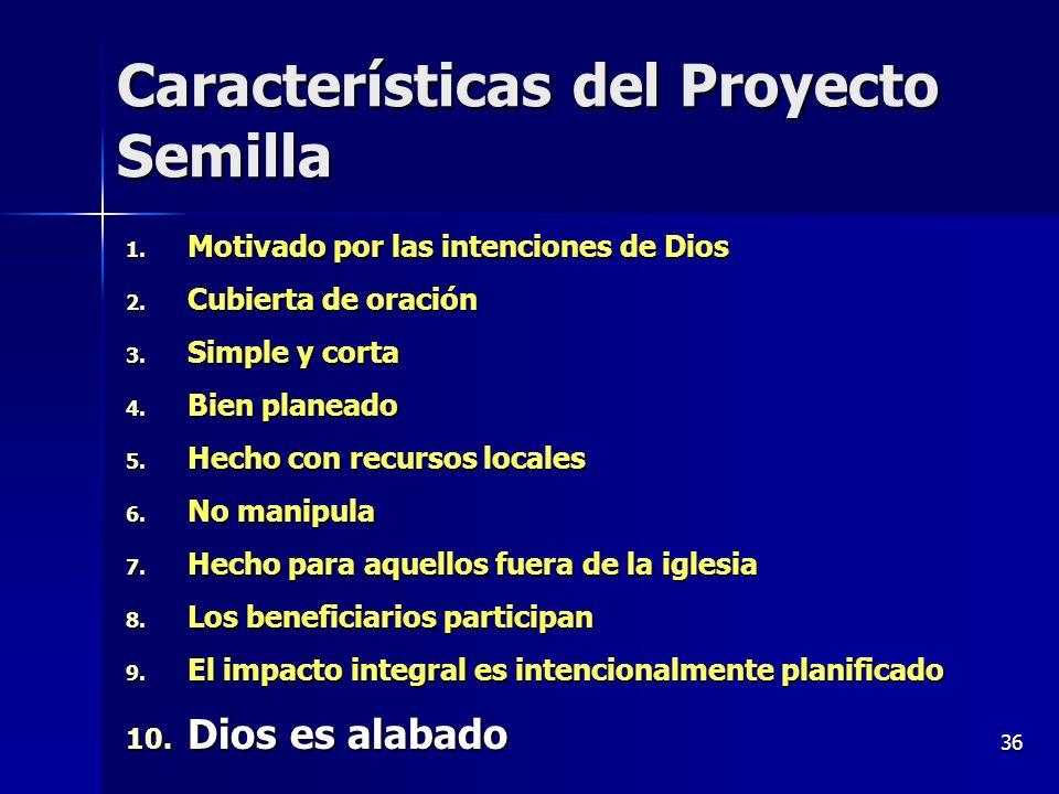 36 Características del Proyecto Semilla 1. Motivado por las intenciones de Dios 2. Cubierta de oración 3. Simple y corta 4. Bien planeado 5. Hecho con