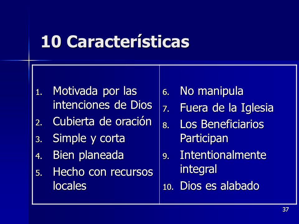 37 10 Características 1. Motivada por las intenciones de Dios 2. Cubierta de oración 3. Simple y corta 4. Bien planeada 5. Hecho con recursos locales