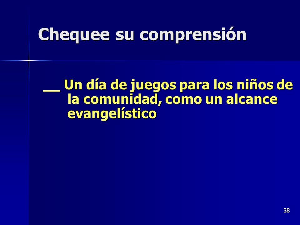 38 Chequee su comprensión __ Un día de juegos para los niños de la comunidad, como un alcance evangelístico