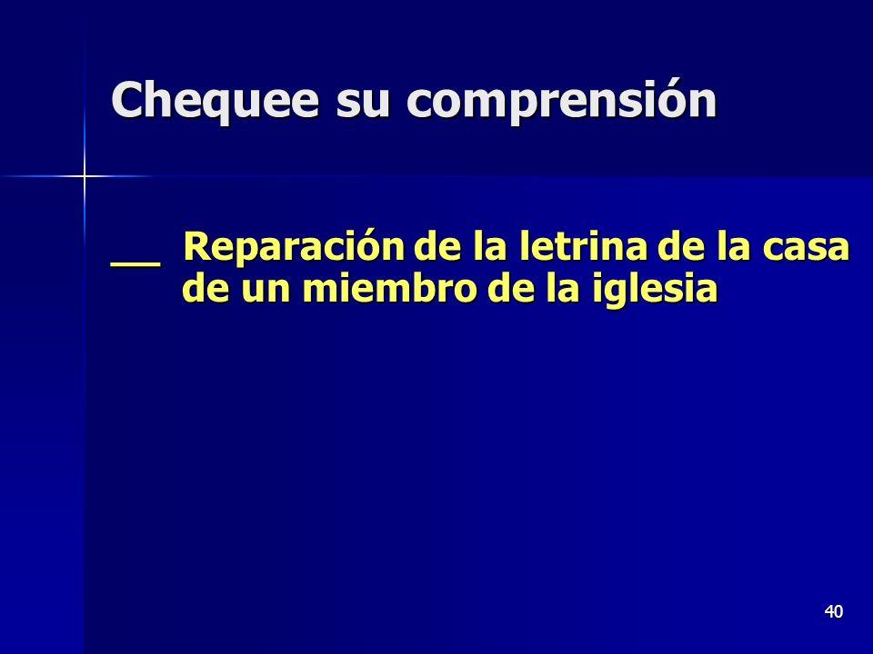 40 __ Reparación de la letrina de la casa de un miembro de la iglesia Chequee su comprensión