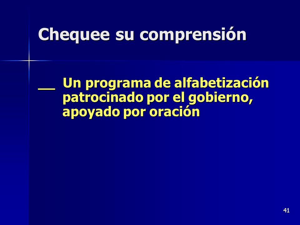 41 Chequee su comprensión __ Un programa de alfabetización patrocinado por el gobierno, apoyado por oración